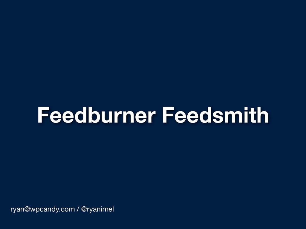 Feedburner Feedsmith ryan@wpcandy.com / @ryanim...