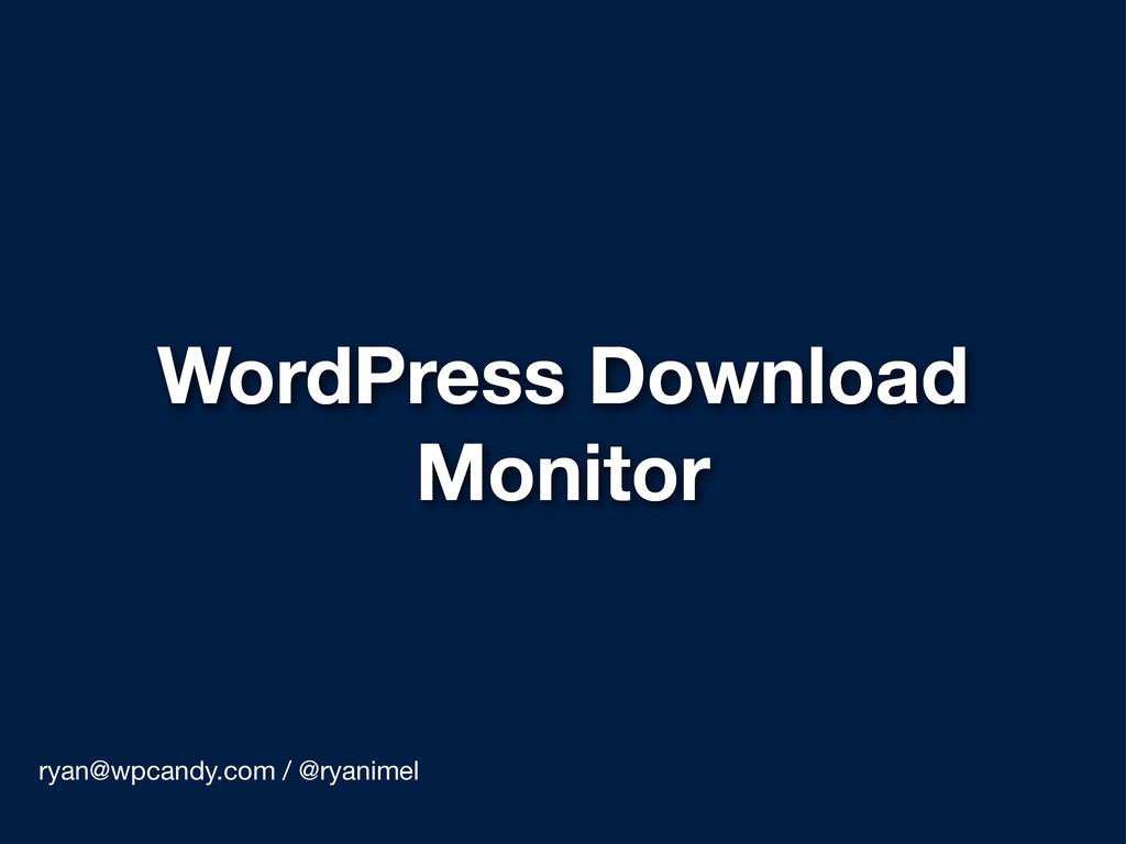WordPress Download Monitor ryan@wpcandy.com / @...
