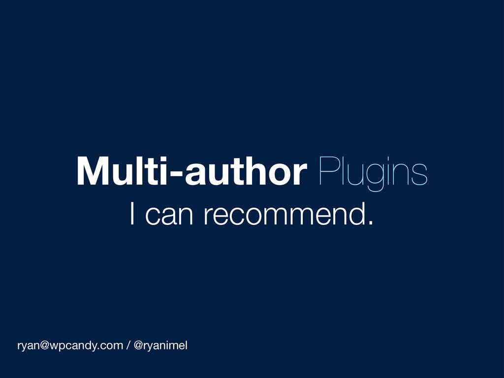 ryan@wpcandy.com / @ryanimel Multi-author Plugi...