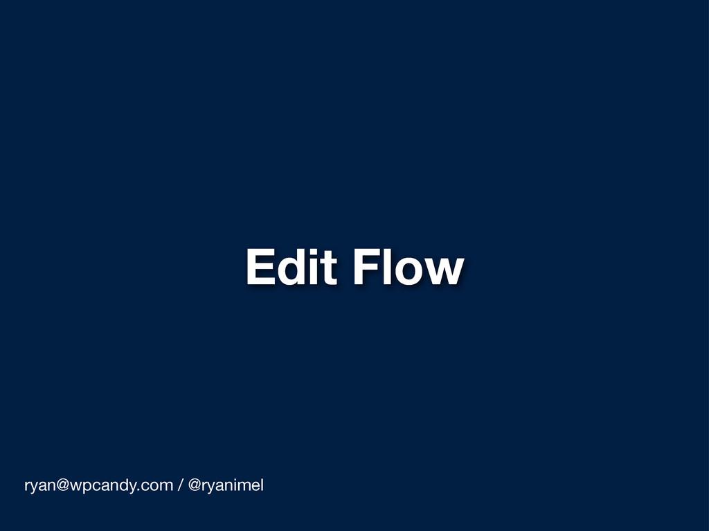 Edit Flow ryan@wpcandy.com / @ryanimel