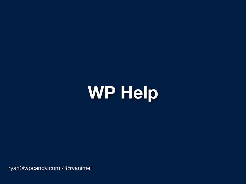 WP Help ryan@wpcandy.com / @ryanimel