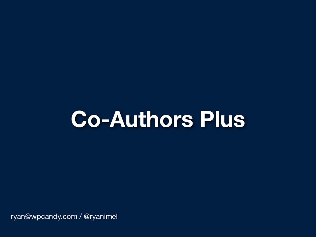 Co-Authors Plus ryan@wpcandy.com / @ryanimel