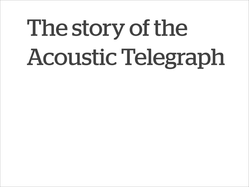 The story of the Acoustic Telegraph