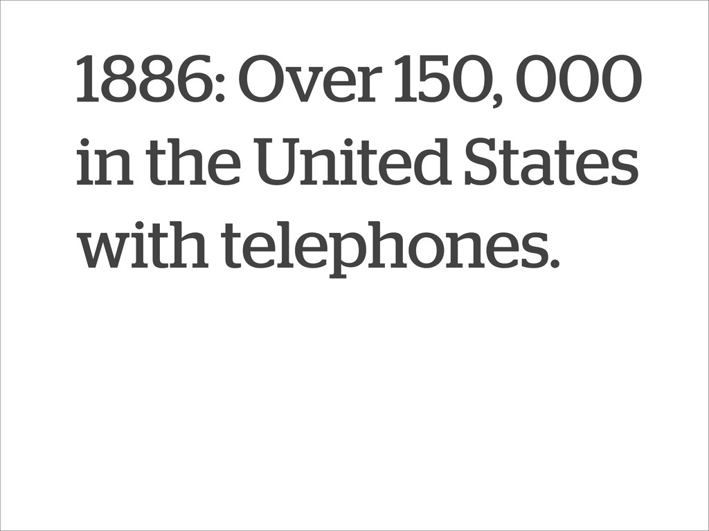 1886: Over 150, 000 in the United States with t...