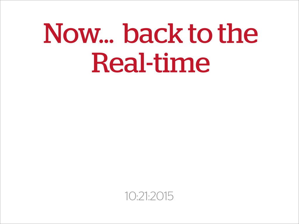 Now... back to the Real-time 10:21:2015