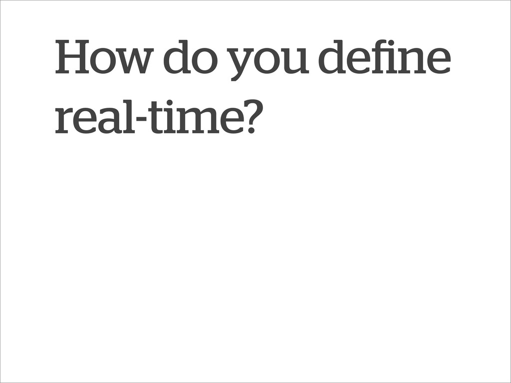 How do you define real-time?