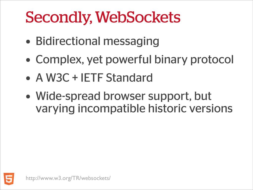 Secondly, WebSockets • Bidirectional messaging ...