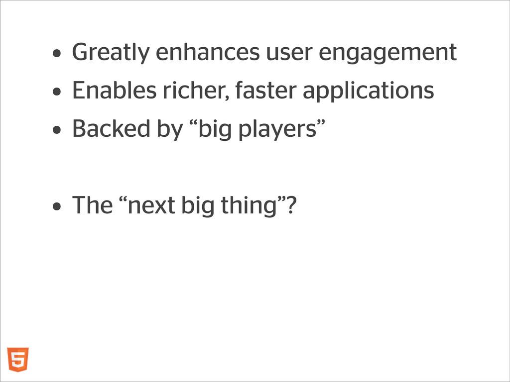 • Greatly enhances user engagement • Enables ri...