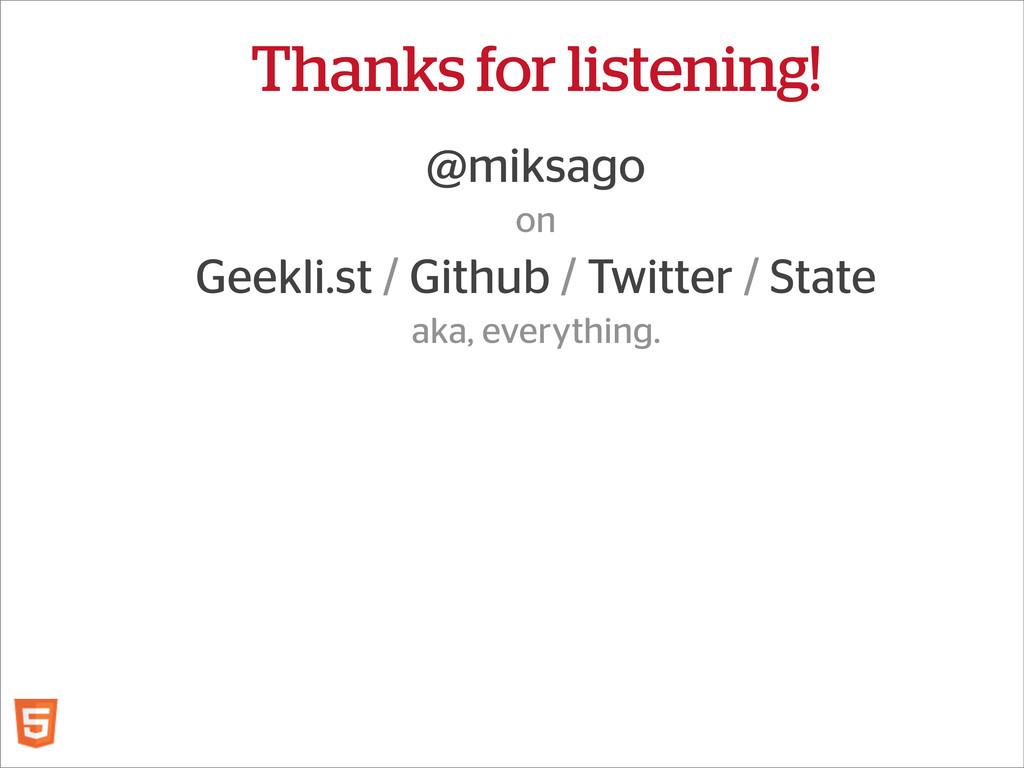 Thanks for listening! @miksago on Geekli.st / G...