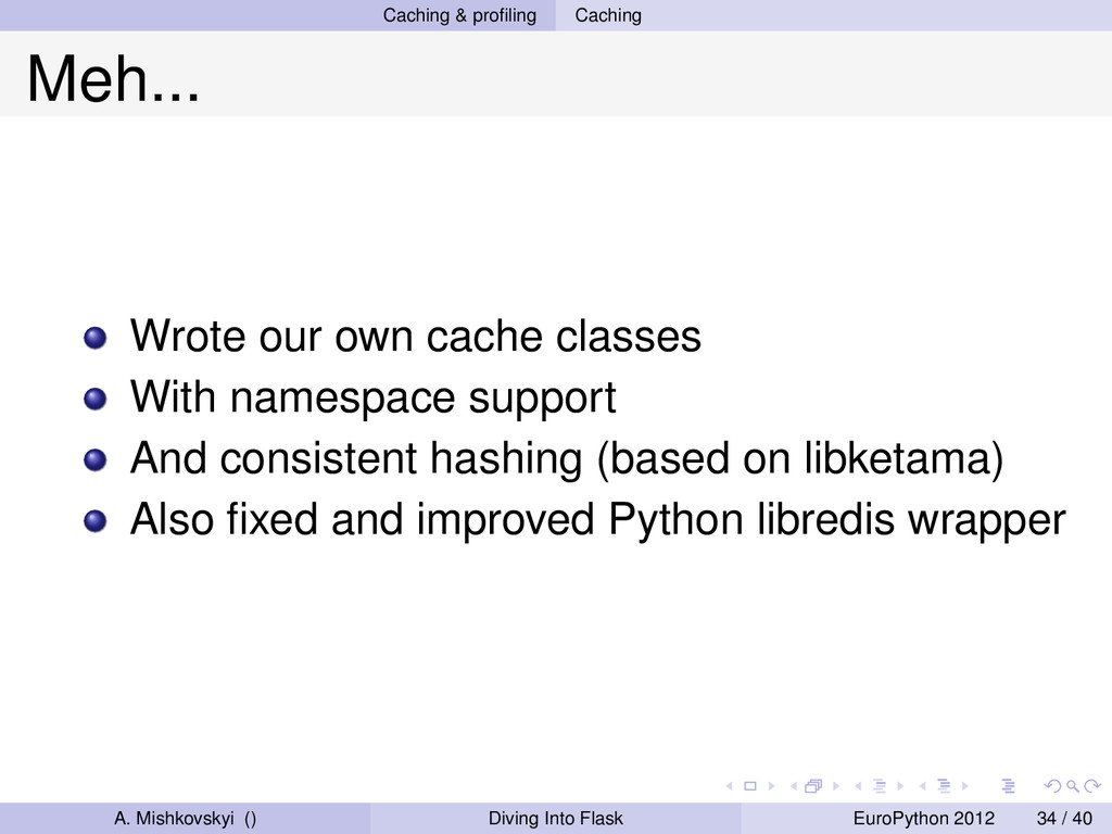 Caching & profiling Caching Meh... Wrote our own...