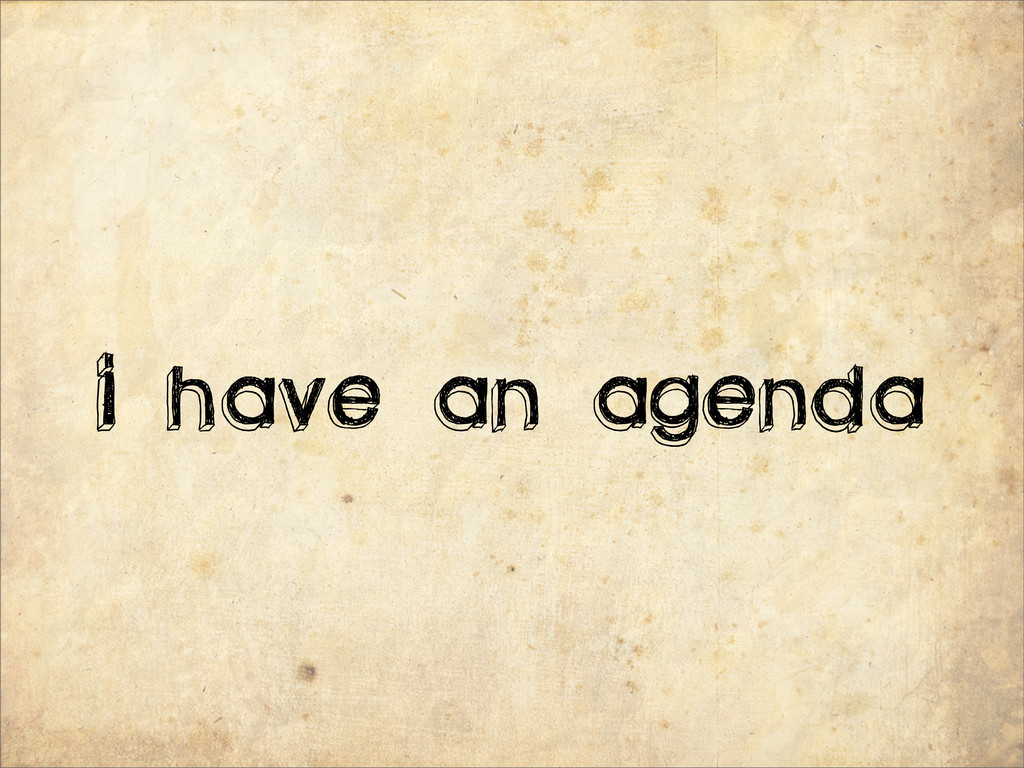 I have an agenda