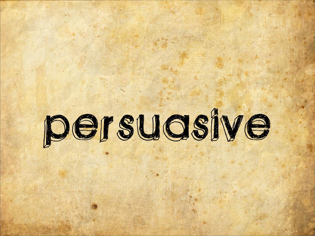 persuasive