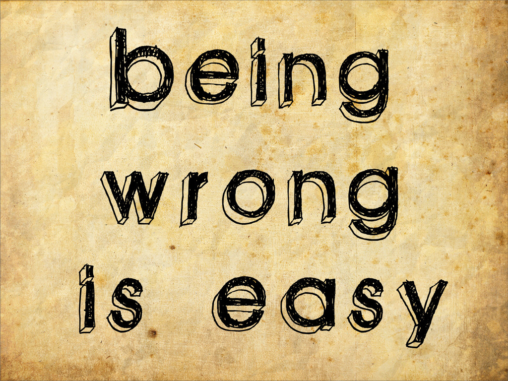 is easy Being wrong