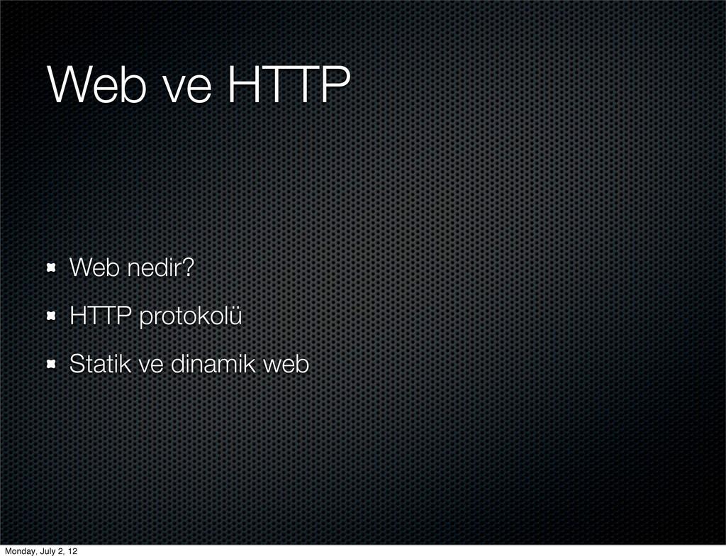 Web ve HTTP Web nedir? HTTP protokolü Statik ve...
