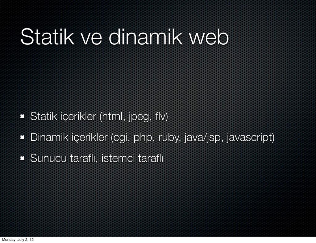 Statik ve dinamik web Statik içerikler (html, j...