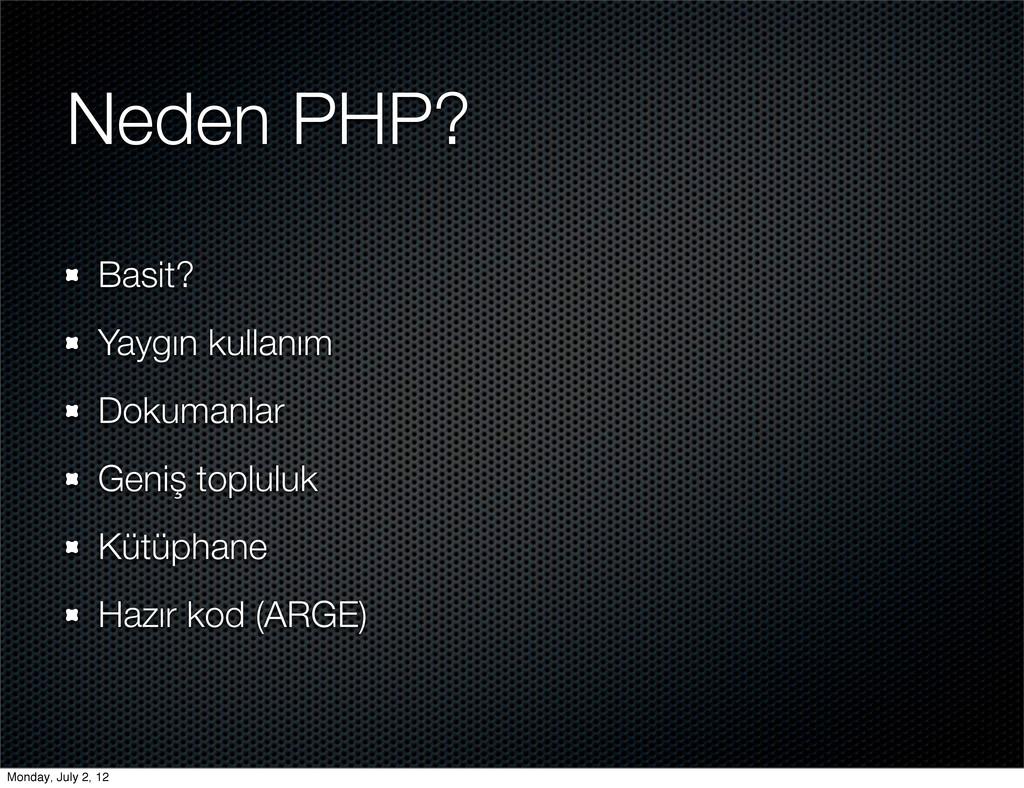 Neden PHP? Basit? Yaygın kullanım Dokumanlar Ge...
