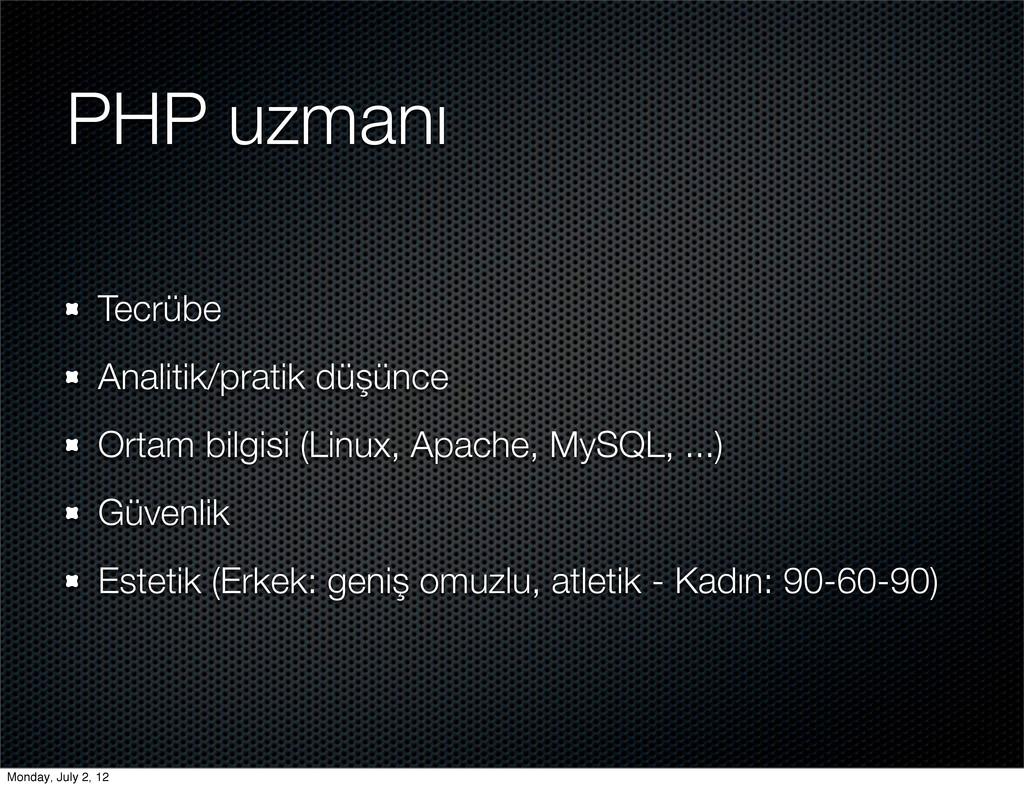 PHP uzmanı Tecrübe Analitik/pratik düşünce Orta...
