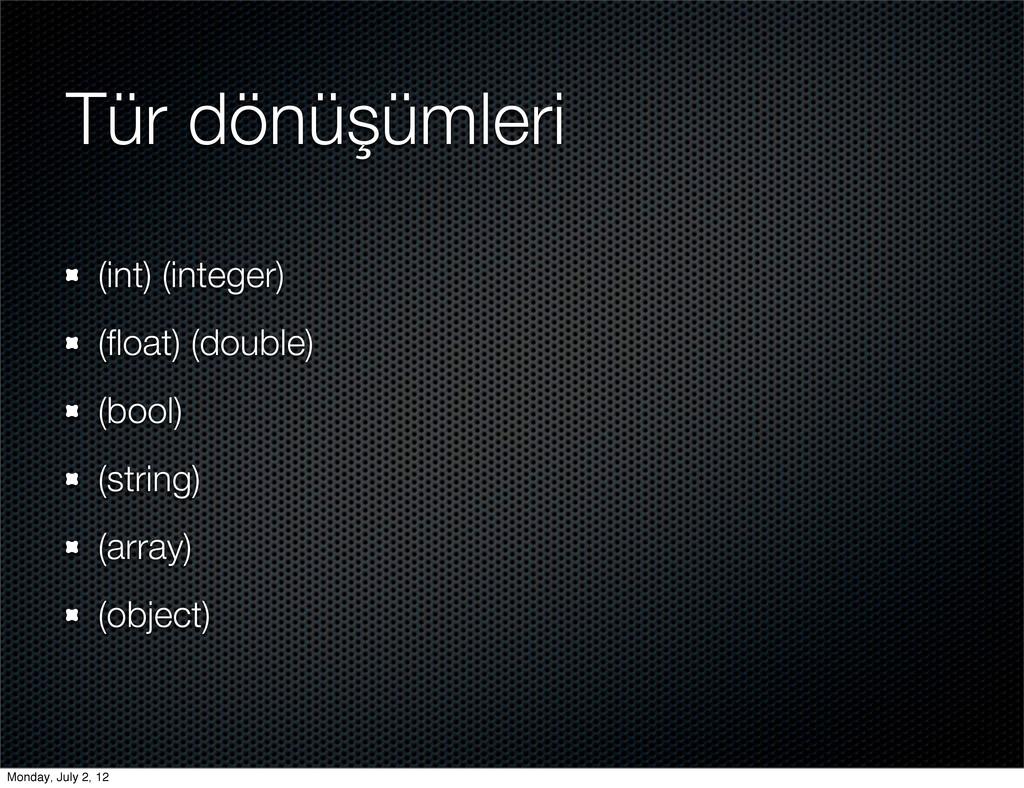 Tür dönüşümleri (int) (integer) (float) (double...