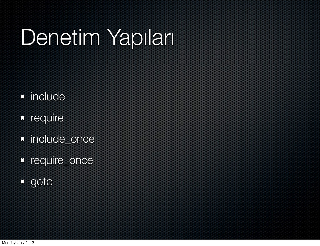 Denetim Yapıları include require include_once r...