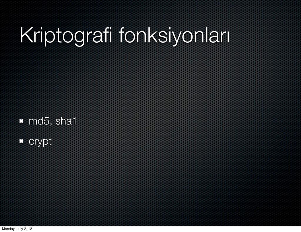 Kriptografi fonksiyonları md5, sha1 crypt Monday...