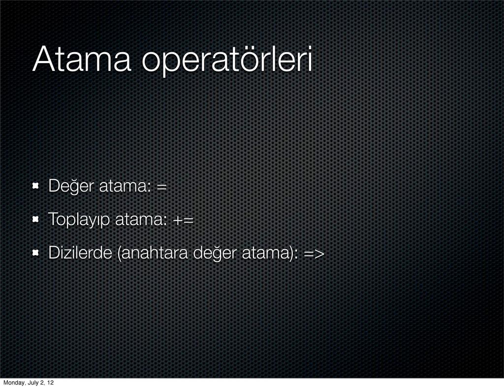 Atama operatörleri Değer atama: = Toplayıp atam...