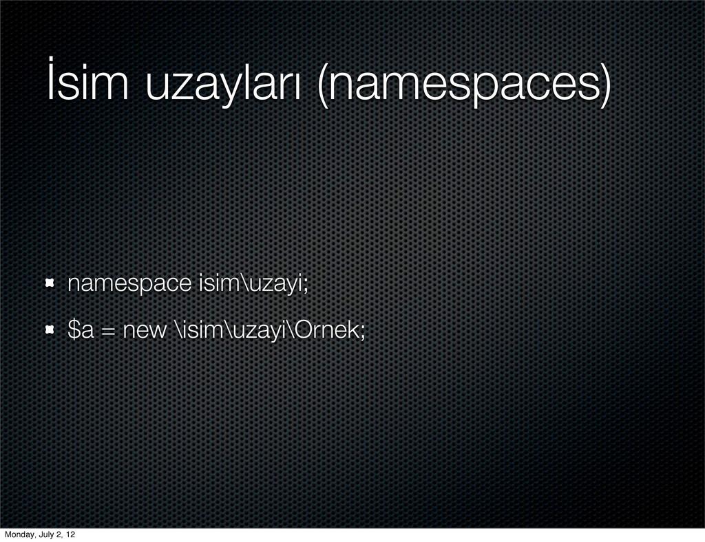 İsim uzayları (namespaces) namespace isim\uzayi...