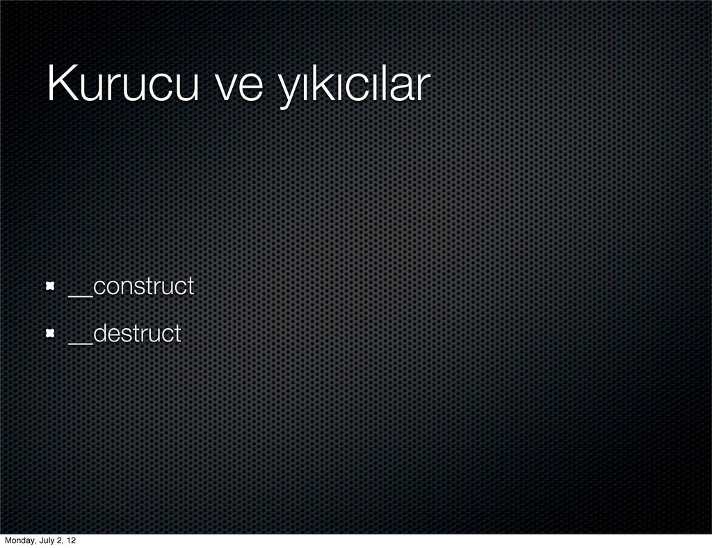 Kurucu ve yıkıcılar __construct __destruct Mond...