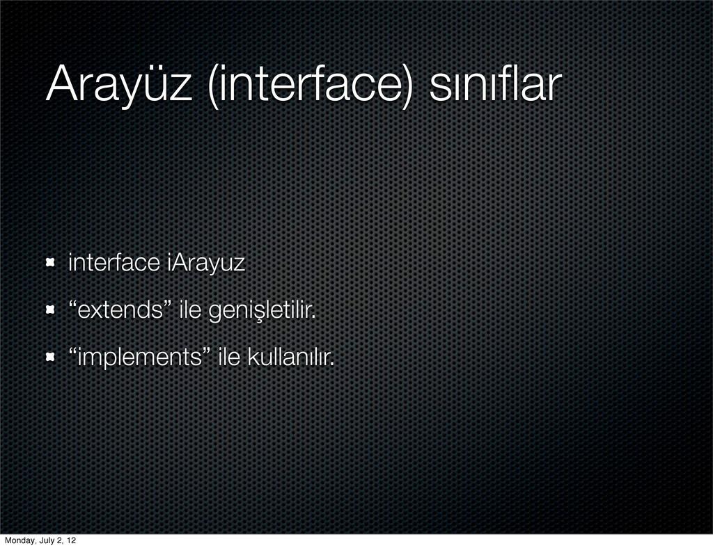 "Arayüz (interface) sınıflar interface iArayuz ""e..."