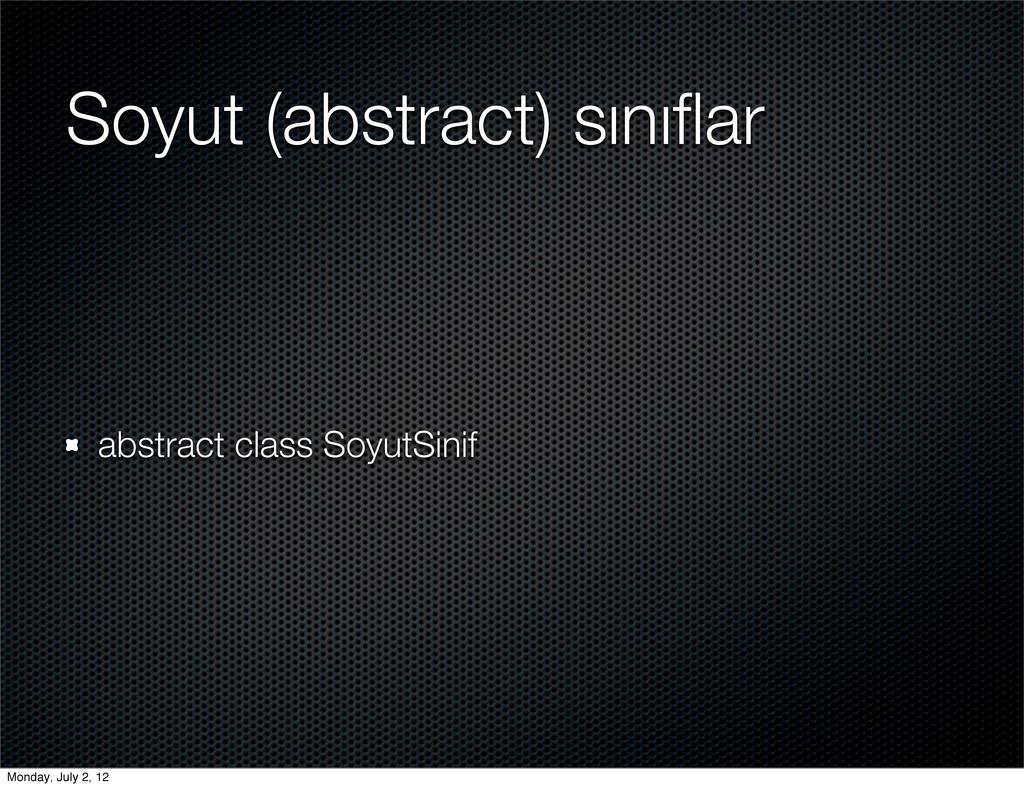 Soyut (abstract) sınıflar abstract class SoyutSi...