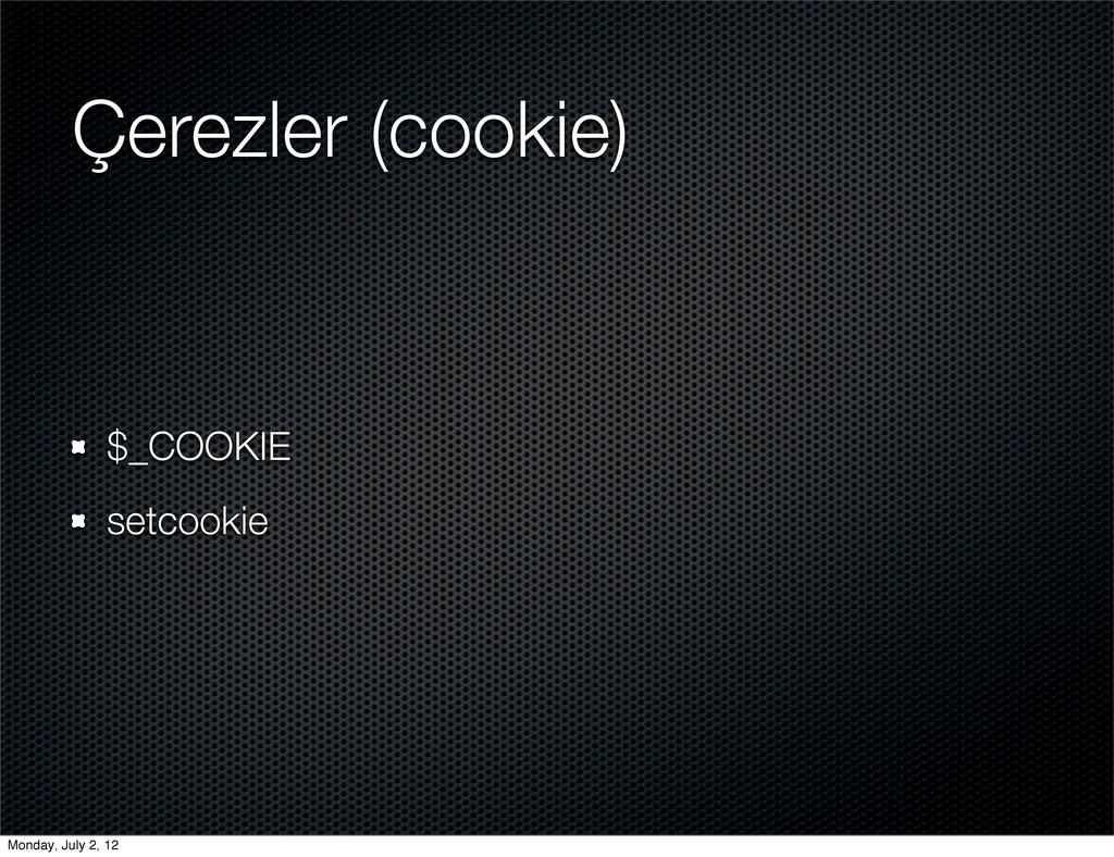Çerezler (cookie) $_COOKIE setcookie Monday, Ju...