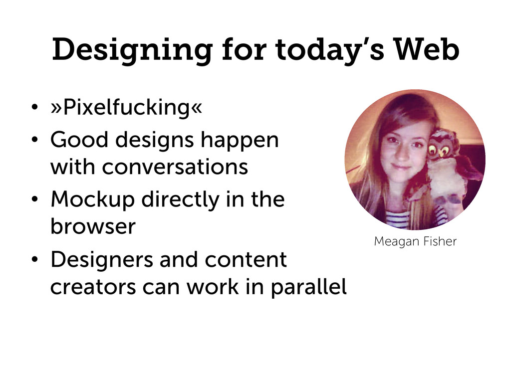 Designing for today's Web •  »Pixelfucking« •  ...