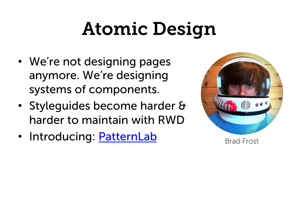 Atomic Design •  We're not designing pages anym...