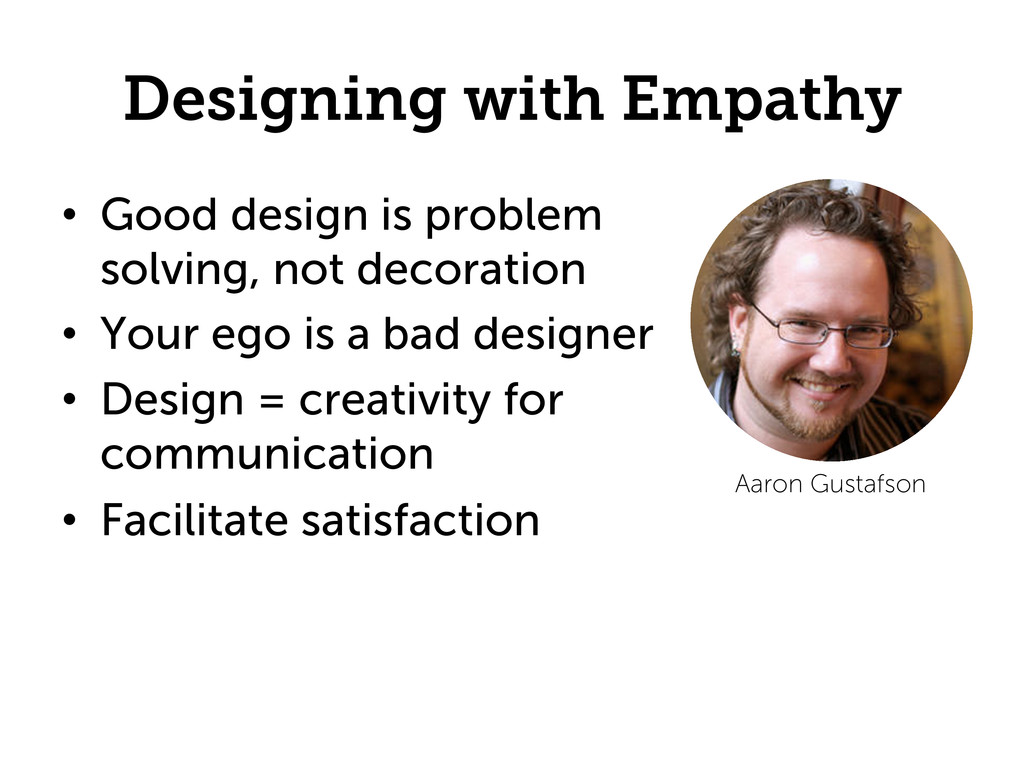 Designing with Empathy •  Good design is proble...