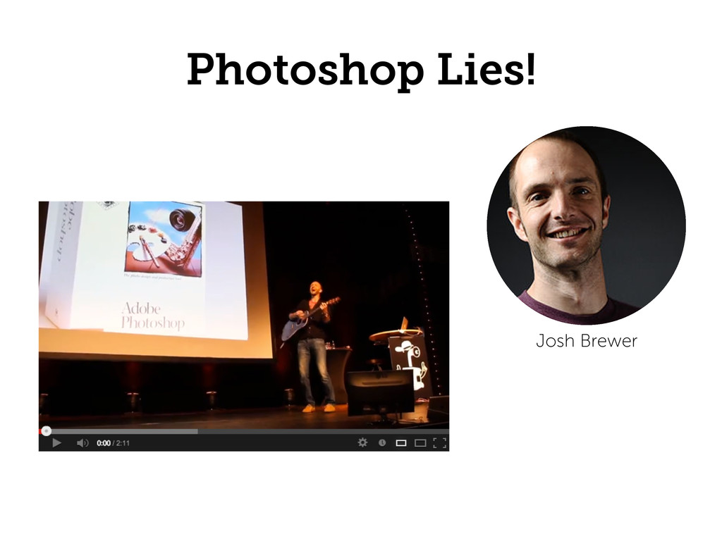 Photoshop Lies! Josh Brewer
