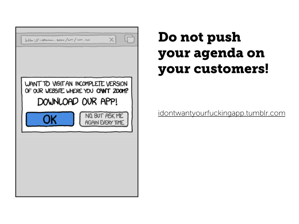 Do not push your agenda on your customers! idon...