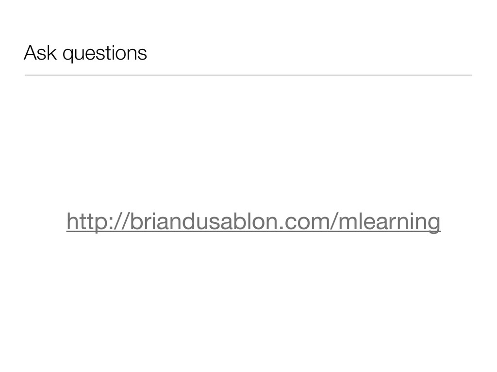 Ask questions http://briandusablon.com/mlearning