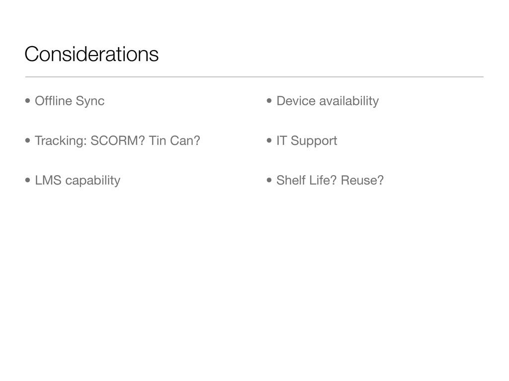 Considerations • Offline Sync • Tracking: SCORM?...