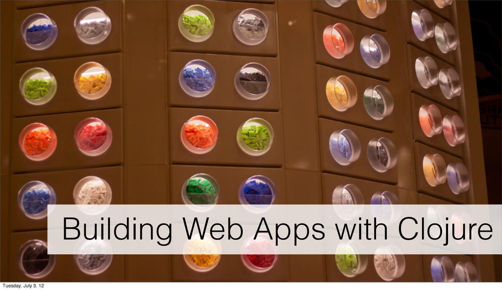 Building Web Apps with Clojure Tuesday, July 3,...