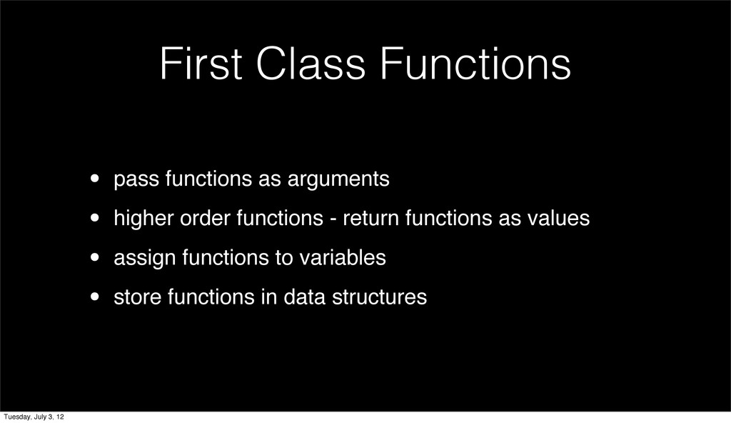 First Class Functions • pass functions as argum...