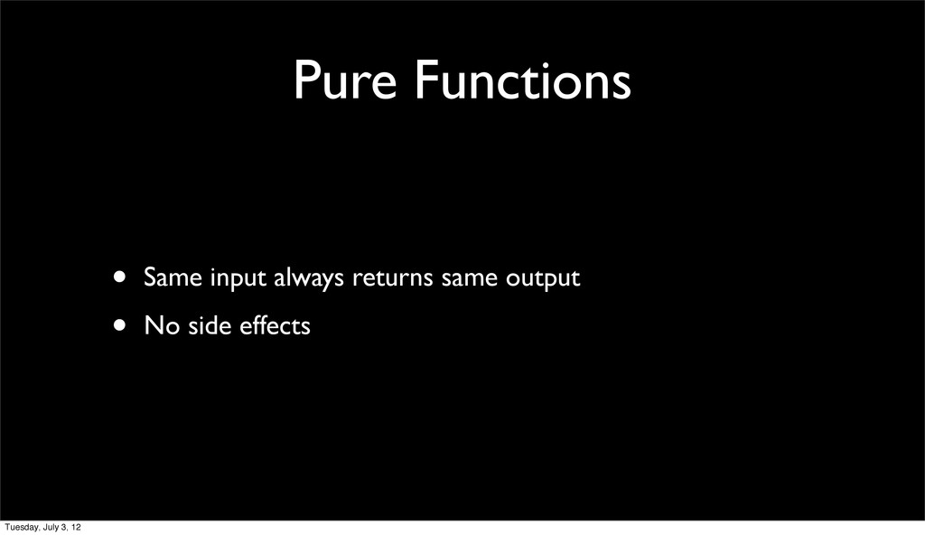 Pure Functions • Same input always returns same...