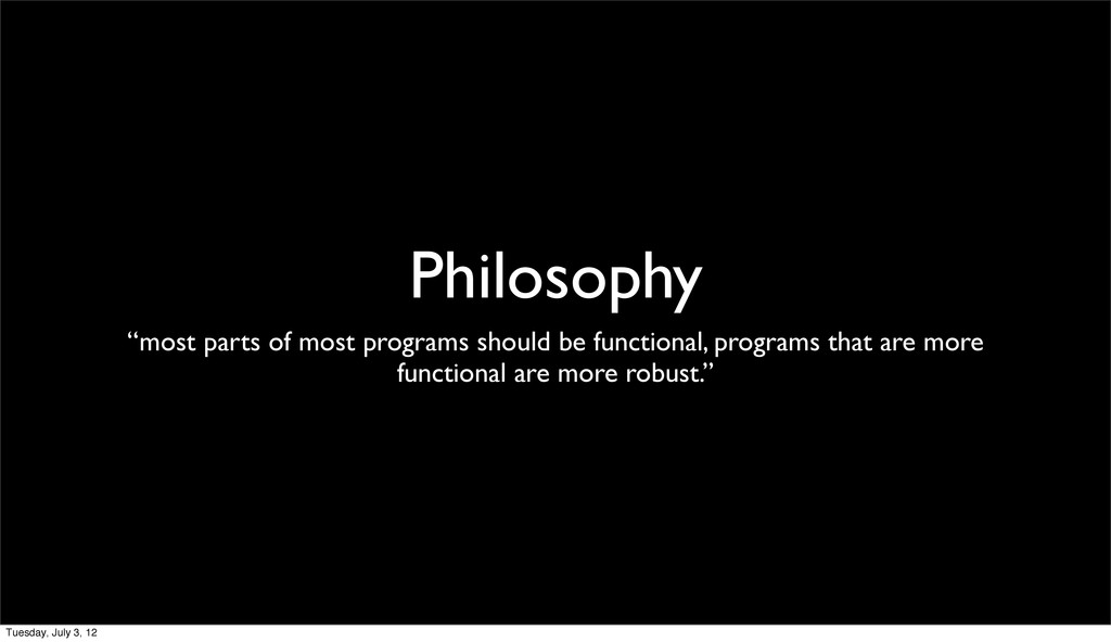 """Philosophy """"most parts of most programs should ..."""