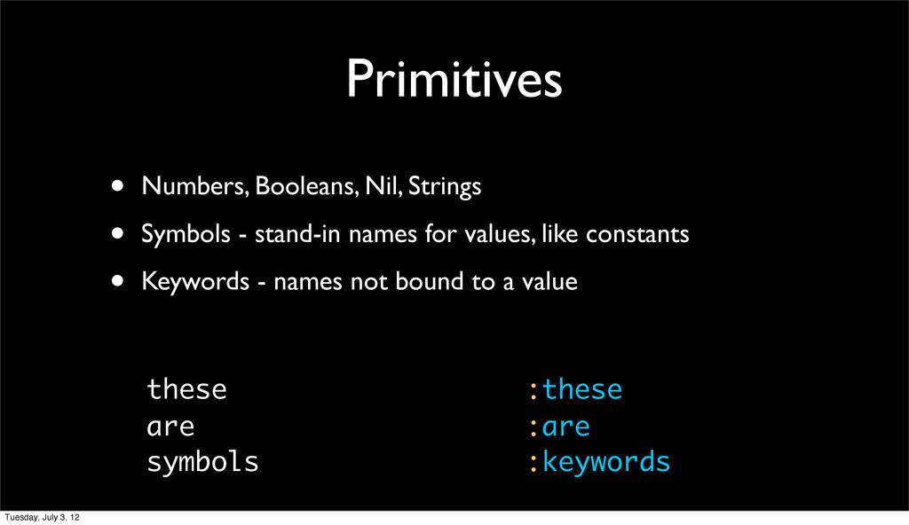 Primitives • Numbers, Booleans, Nil, Strings • ...