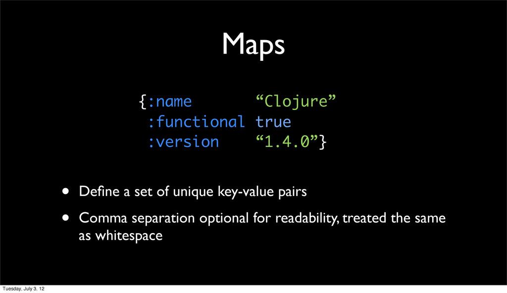 Maps • Define a set of unique key-value pairs • ...