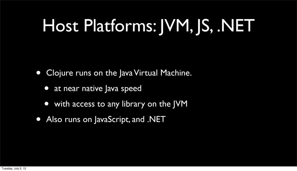 Host Platforms: JVM, JS, .NET • Clojure runs on...