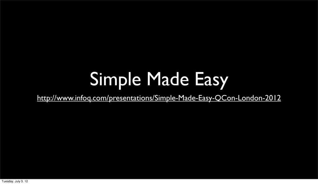Simple Made Easy http://www.infoq.com/presentat...