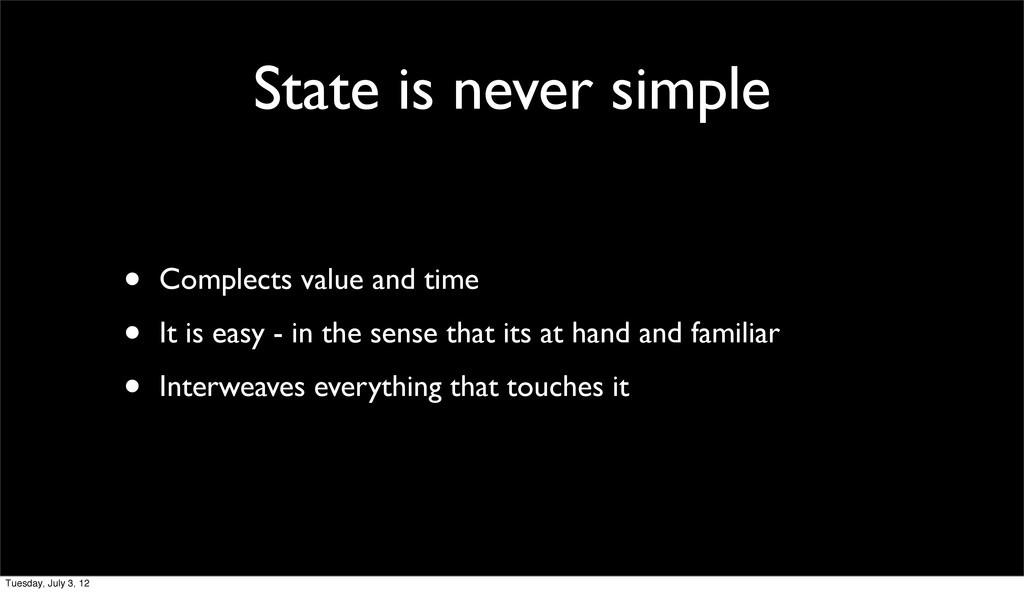 State is never simple • Complects value and tim...
