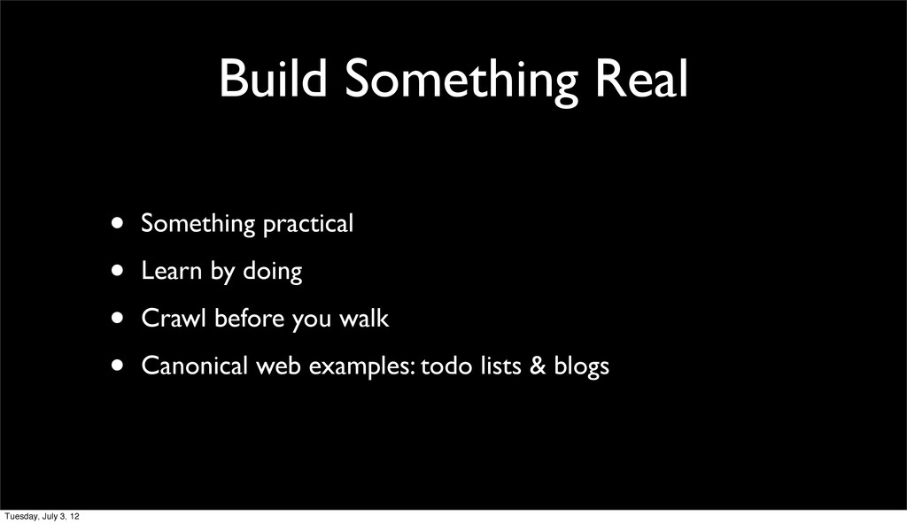 Build Something Real • Something practical • Le...