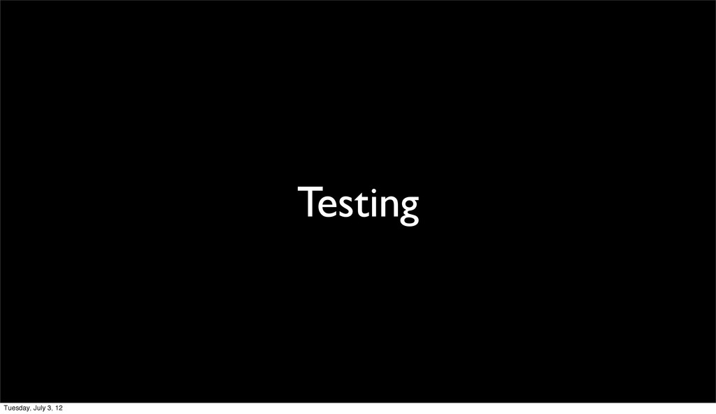 Testing Tuesday, July 3, 12
