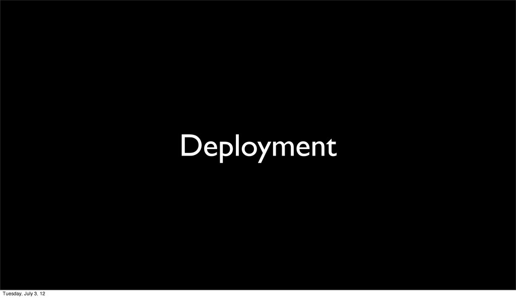 Deployment Tuesday, July 3, 12
