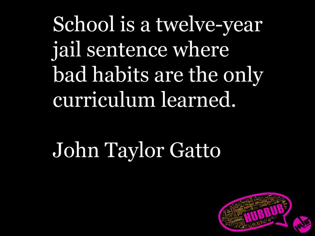 School is a twelve-year jail sentence where bad...